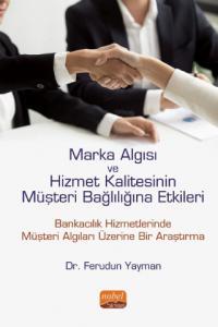 Marka Algısı ve Hizmet Kalitesinin Müşteri Bağlılığına Etkileri (Bankacılık Hizmetlerinde Müşteri Algıları Üzerine Bir Araştırma)