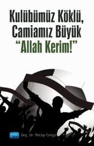 """Kulübümüz Köklü, Camiamız Büyük """"Allah Kerim!"""""""