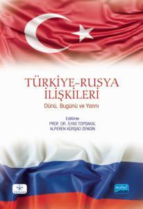 TÜRKİYE-RUSYA İLİŞKİLERİ: Dünü, Bugünü ve Yarını