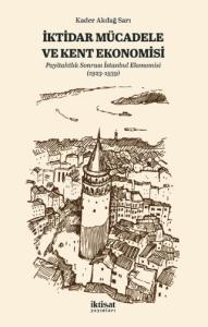 İKTİDAR MÜCADELE VE KENT EKONOMİSİ - Payitahtlık Sonrası İstanbul Ekonomisi (1923-1939)