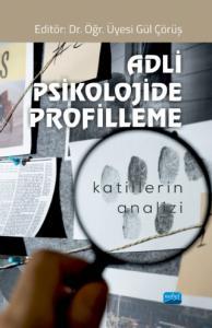 ADLİ PSİKOLOJİDE PROFİLLEME - Katillerin Analizi