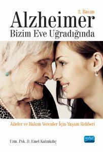 ALZHEİMER BİZİM EVE UĞRADIĞINDA - Aileler ve Bakım Verenler İçin Yaşam Rehberi