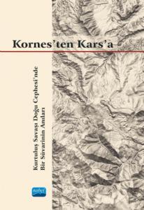 KORNES'TEN KARS'A - Kurtuluş Savaşı Doğu Cephesi'nde Bir Süvarinin Anıları