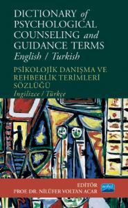 DICTIONARY OF PSYCHOLOGICAL COUNSELING AND GUIDANCE TERMS - Psikolojik Danışma ve Rehberlik Terimleri Sözlüğü - English/Turkish