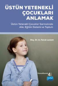 ÜSTÜN YETENEKLİ ÇOCUKLARI ANLAMAK - Üstün Yetenekli Çocuklar Sarmalında Aile, Eğitim Sistemi ve Toplum