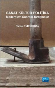 SANAT KÜLTÜR POLİTİKA - Modernizm Sonrası Tartışmalar