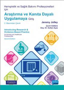 Hemşirelik ve Sağlık Bakımı Profesyonelleri için ARAŞTIRMA ve KANITA DAYALI UYGULAMAYA GİRİŞ - Introducing Research & Evidence-Based Practice for Nursing and Healthcare Professionals