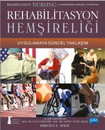REHABİLİTASYON HEMŞİRELİĞİ - Uygulamaya Güncel Yaklaşım - Rehabilitation Nursing A contemporary Approach To Practice