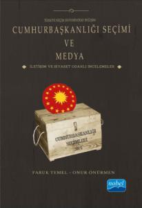 Türkiye Seçim Sistemindeki Değişim CUMHURBAŞKANLIĞI SEÇİMİ VE MEDYA İletişim ve Siyaset Odaklı İncelemeler