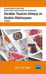 Karakter Tasarımı Anlayışı ve Kostüm İllüstrasyonu Örnekleri - Osmanlı Dönemi'ni Konu Alan Dönem Filmi ve Epik Fantastik Film Anlatılarında -
